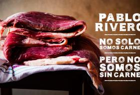 PABLO RIVERO: NO SOLO SOMOS CARNE, PERO NO SOMOS SIN CARNE